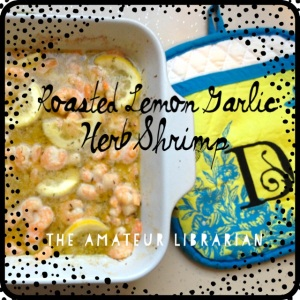 The Amateur Librarian // Roasted Lemon Garlic Herb Shrimp