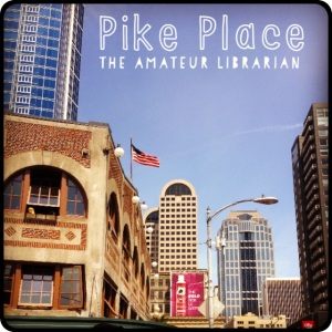 The Amateur Librarian // Pike Place Market