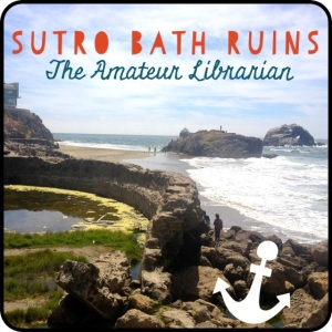The Amateur Librarian // City Sights: Sutro Bath Ruins