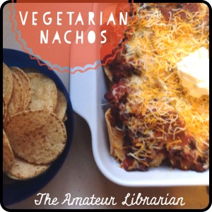 The Amateur Librarian // Vegetarian Nachos