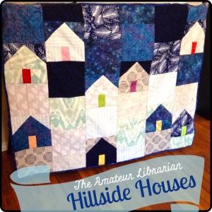The Amateur Librarian // Hillside Houses Quilt