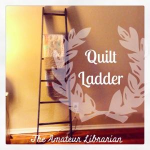 The Amateur Librarian // Quilt Ladder