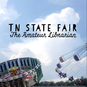 The Amateur Librarian // TN State Fair