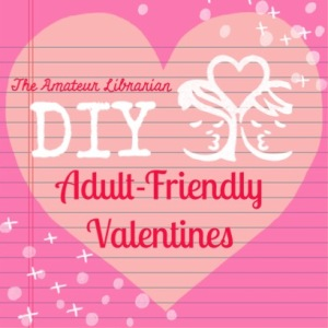 The Amateur Librarian // DIY Valentines for Grown Ups