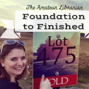 The Amateur Librarian // Foundation to Finished