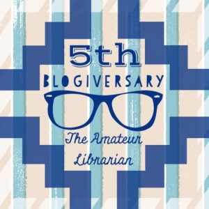 The Amateur Librarian // 5th Blogiversary