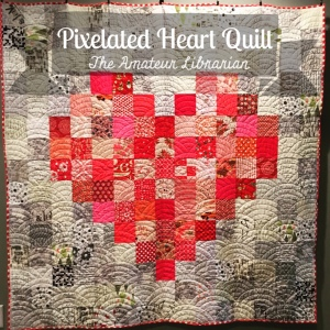 The Amateur Librarian // Pixelated Heart Quilt